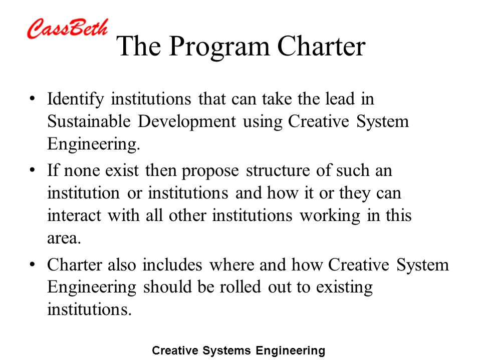 Creative Systems Engineering The Program Charter Identify institutions that can take the lead in Sustainable Development using Creative System Enginee