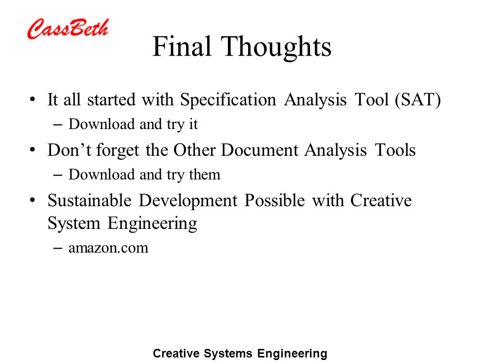 Creative Systems Engineering Final Thoughts It all started with Specification Analysis Tool (SAT) – Download and try it Dont forget the Other Document