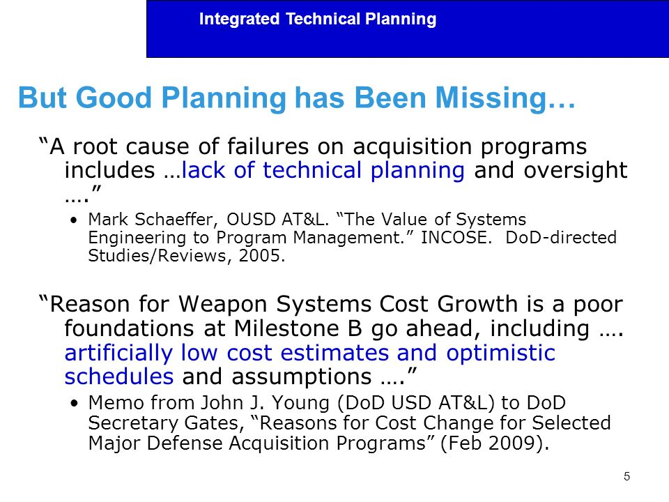 Integrated Technical Planning But Good Planning has Been Missing… A root cause of failures on acquisition programs includes …lack of technical plannin