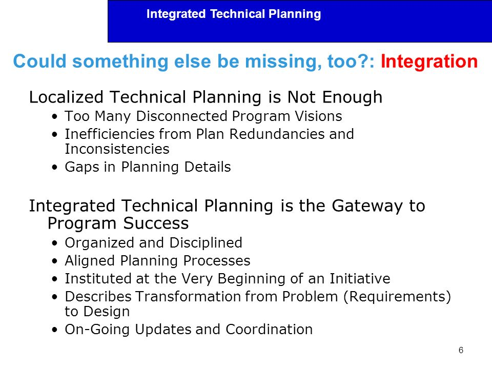 Integrated Technical Planning Could something else be missing, too?: Integration Localized Technical Planning is Not Enough Too Many Disconnected Prog