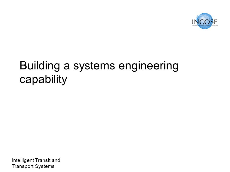 Intelligent Transit and Transport Systems Building a systems engineering capability