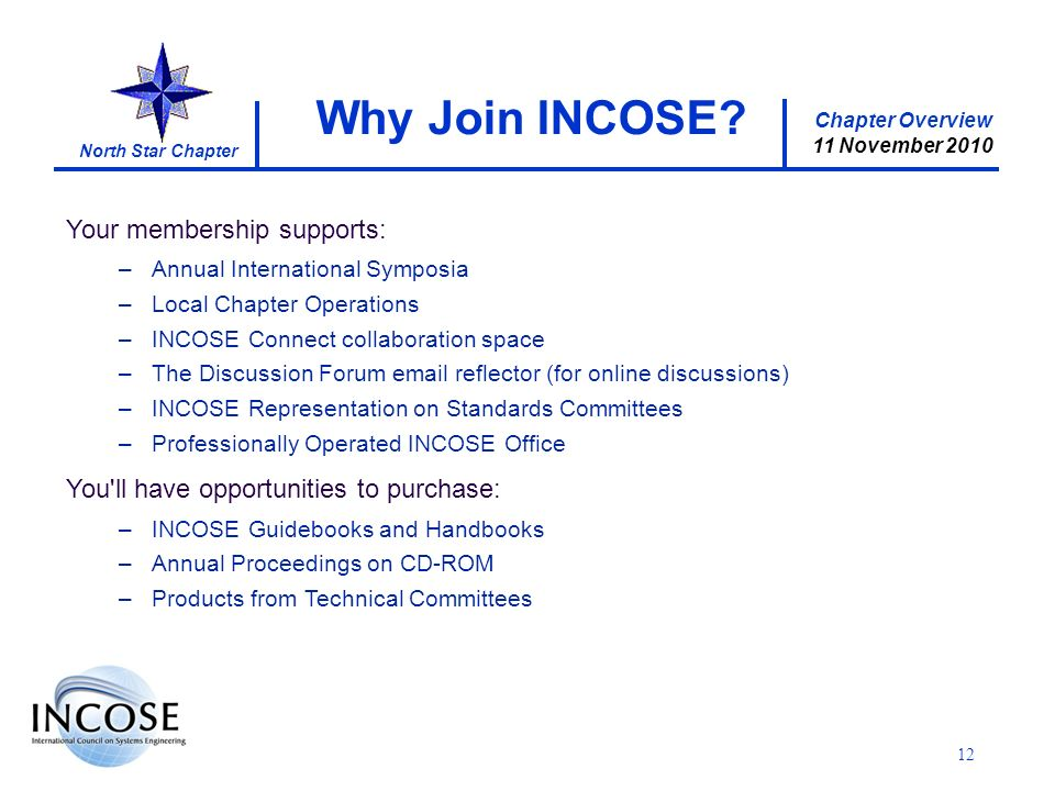 Chapter Overview 11 November 2010 North Star Chapter 12 Why Join INCOSE.