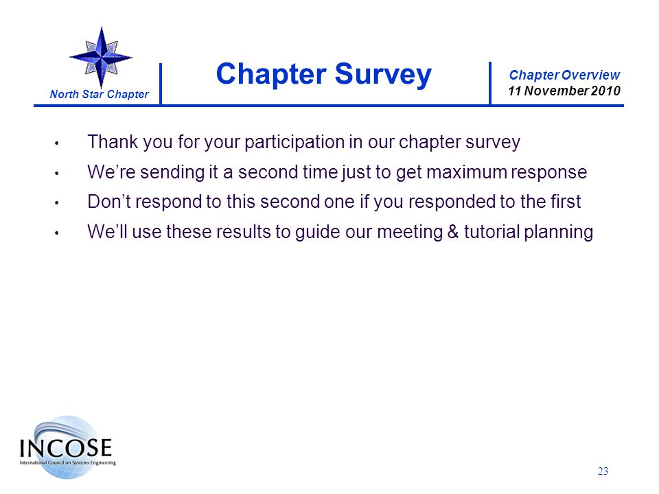Chapter Overview 11 November 2010 North Star Chapter 23 Thank you for your participation in our chapter survey Were sending it a second time just to get maximum response Dont respond to this second one if you responded to the first Well use these results to guide our meeting & tutorial planning Chapter Survey