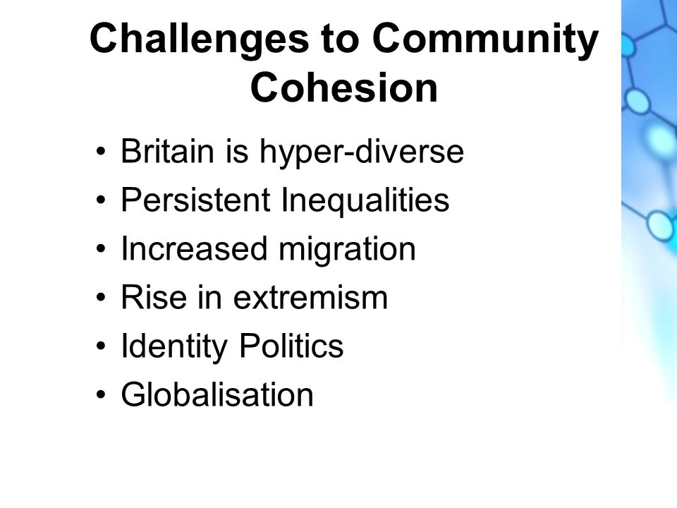 Britain is hyper-diverse Persistent Inequalities Increased migration Rise in extremism Identity Politics Globalisation Challenges to Community Cohesion