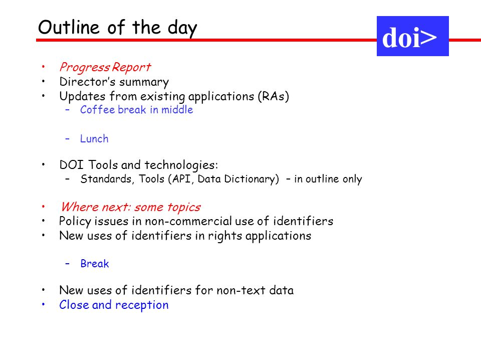 Progress Report Directors summary Updates from existing applications (RAs) –Coffee break in middle –Lunch DOI Tools and technologies: –Standards, Tool