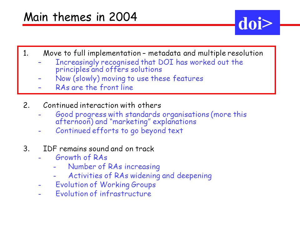1.Move to full implementation – metadata and multiple resolution –Increasingly recognised that DOI has worked out the principles and offers solutions