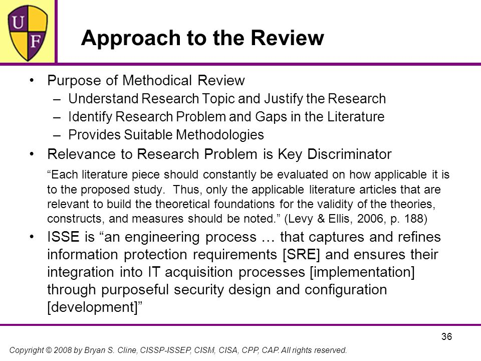 Copyright © 2008 by Bryan S. Cline, CISSP-ISSEP, CISM, CISA, CPP, CAP. All rights reserved. 36 Approach to the Review Purpose of Methodical Review –Un