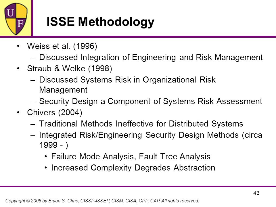 Copyright © 2008 by Bryan S. Cline, CISSP-ISSEP, CISM, CISA, CPP, CAP. All rights reserved. 43 ISSE Methodology Weiss et al. (1996) –Discussed Integra