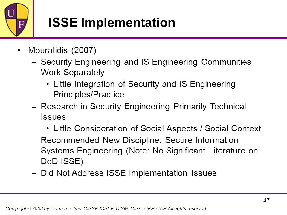 Copyright © 2008 by Bryan S. Cline, CISSP-ISSEP, CISM, CISA, CPP, CAP. All rights reserved. 47 ISSE Implementation Mouratidis (2007) –Security Enginee