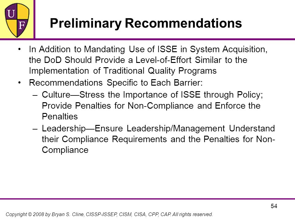 Copyright © 2008 by Bryan S. Cline, CISSP-ISSEP, CISM, CISA, CPP, CAP. All rights reserved. 54 Preliminary Recommendations In Addition to Mandating Us