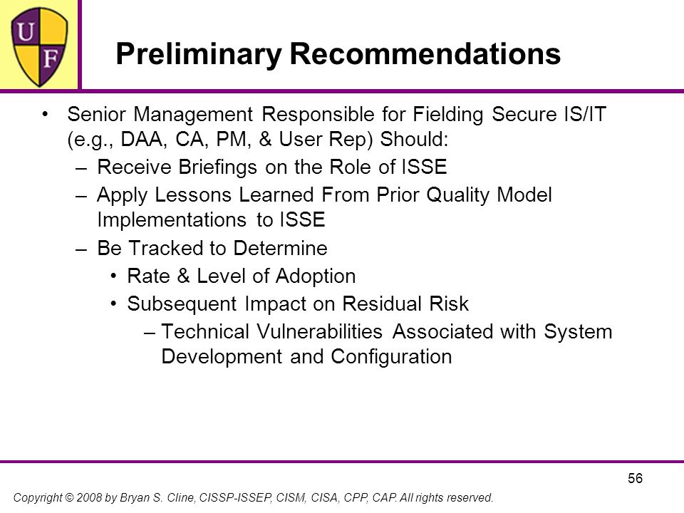 Copyright © 2008 by Bryan S. Cline, CISSP-ISSEP, CISM, CISA, CPP, CAP. All rights reserved. 56 Preliminary Recommendations Senior Management Responsib