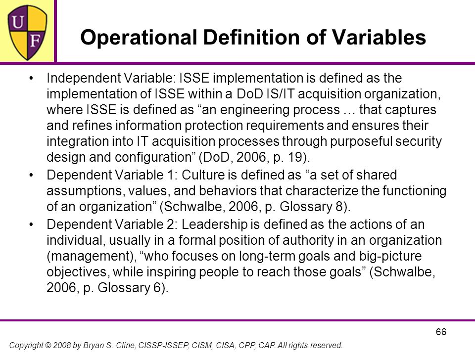 Copyright © 2008 by Bryan S. Cline, CISSP-ISSEP, CISM, CISA, CPP, CAP. All rights reserved. 66 Operational Definition of Variables Independent Variabl