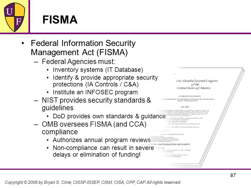 Copyright © 2008 by Bryan S. Cline, CISSP-ISSEP, CISM, CISA, CPP, CAP. All rights reserved. FISMA Federal Information Security Management Act (FISMA)