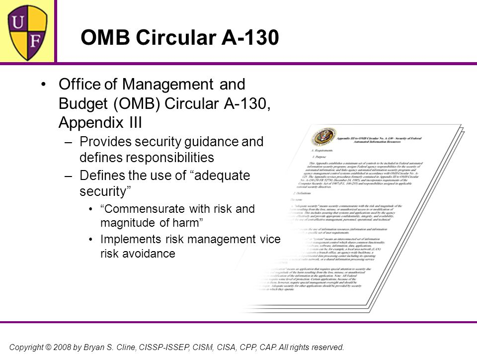 Copyright © 2008 by Bryan S. Cline, CISSP-ISSEP, CISM, CISA, CPP, CAP. All rights reserved. OMB Circular A-130 Office of Management and Budget (OMB) C