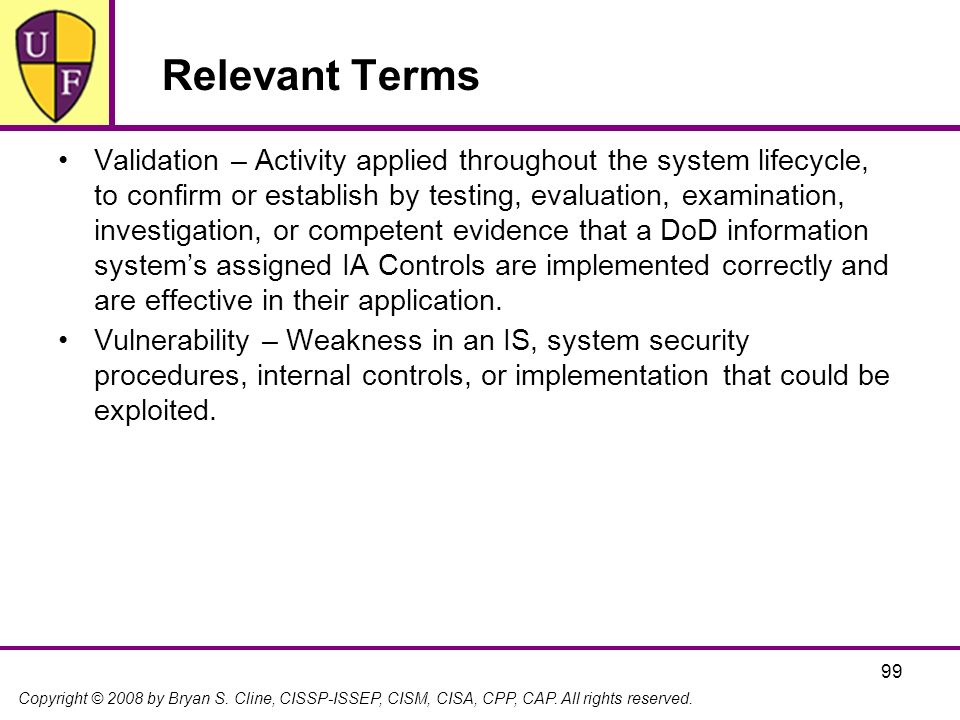 Copyright © 2008 by Bryan S. Cline, CISSP-ISSEP, CISM, CISA, CPP, CAP. All rights reserved. 99 Relevant Terms Validation – Activity applied throughout