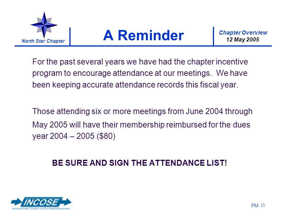 Chapter Overview 12 May 2005 North Star Chapter PM 11 A Reminder For the past several years we have had the chapter incentive program to encourage att