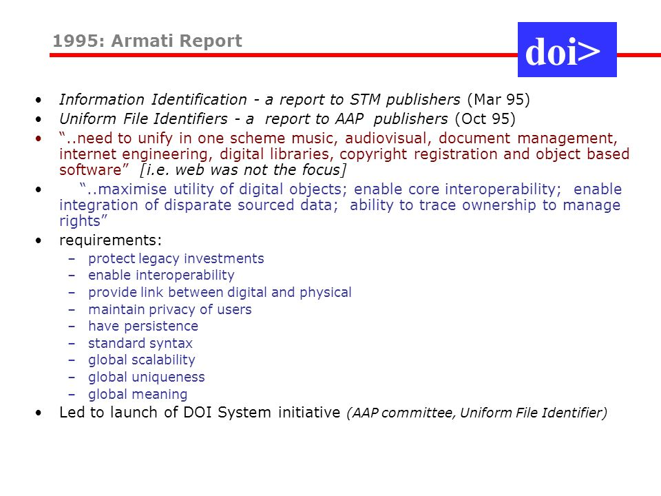 Information Identification - a report to STM publishers (Mar 95) Uniform File Identifiers - a report to AAP publishers (Oct 95)..need to unify in one