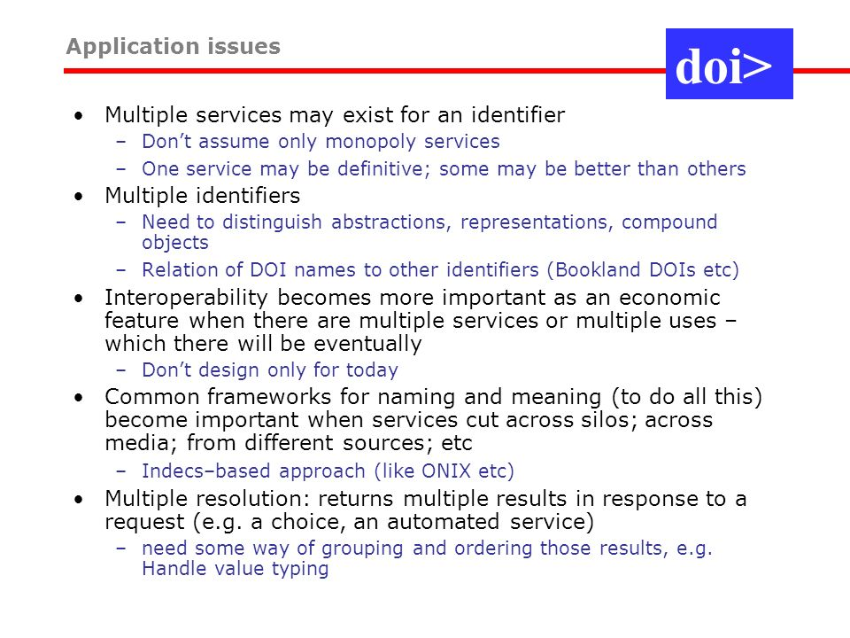 Multiple services may exist for an identifier –Dont assume only monopoly services –One service may be definitive; some may be better than others Multi