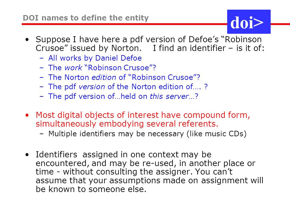 Suppose I have here a pdf version of Defoes Robinson Crusoe issued by Norton. I find an identifier – is it of: –All works by Daniel Defoe –The work Ro