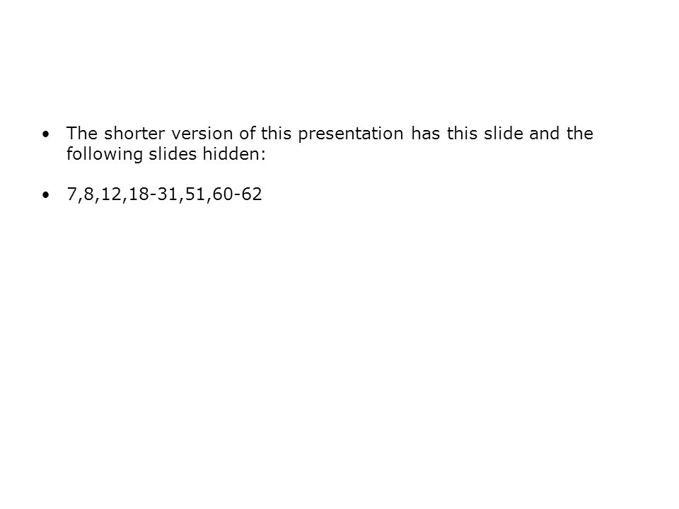 The shorter version of this presentation has this slide and the following slides hidden: 7,8,12,18-31,51,60-62