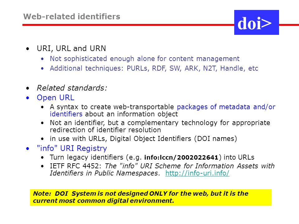 Web-related identifiers URI, URL and URN Not sophisticated enough alone for content management Additional techniques: PURLs, RDF, SW, ARK, N2T, Handle