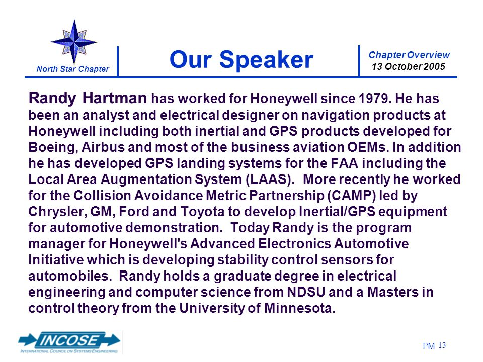 Chapter Overview 13 October 2005 North Star Chapter PM 13 Our Speaker Randy Hartman has worked for Honeywell since 1979. He has been an analyst and el