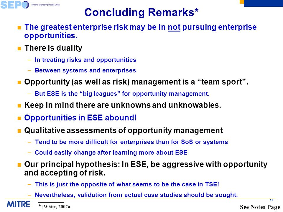17 Concluding Remarks* n The greatest enterprise risk may be in not pursuing enterprise opportunities.