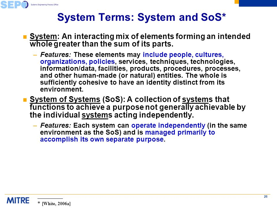 26 System Terms: System and SoS* n System: An interacting mix of elements forming an intended whole greater than the sum of its parts.