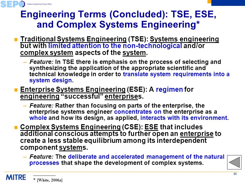 29 Engineering Terms (Concluded): TSE, ESE, and Complex Systems Engineering* n Traditional Systems Engineering (TSE): Systems engineering but with limited attention to the non-technological and/or complex system aspects of the system.