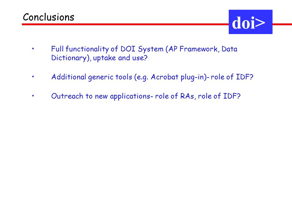 doi> Conclusions Full functionality of DOI System (AP Framework, Data Dictionary), uptake and use.