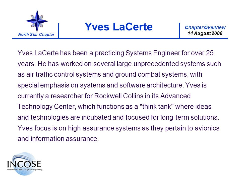 Chapter Overview 8 May 2008 North Star Chapter Chapter Overview 14 August 2008 Yves LaCerte Yves LaCerte has been a practicing Systems Engineer for ov