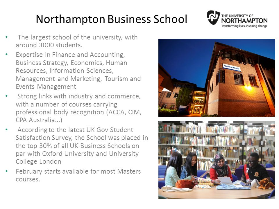 Northampton Business School The largest school of the university, with around 3000 students.