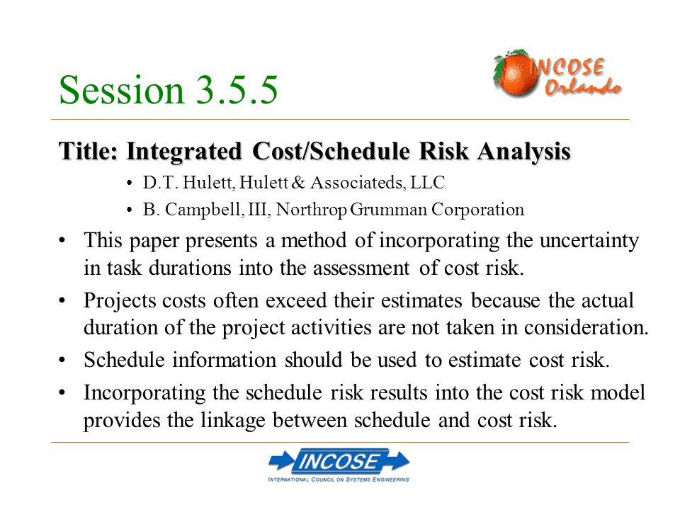 Session 3.5.5 Title: Integrated Cost/Schedule Risk Analysis D.T. Hulett, Hulett & Associateds, LLC B. Campbell, III, Northrop Grumman Corporation This