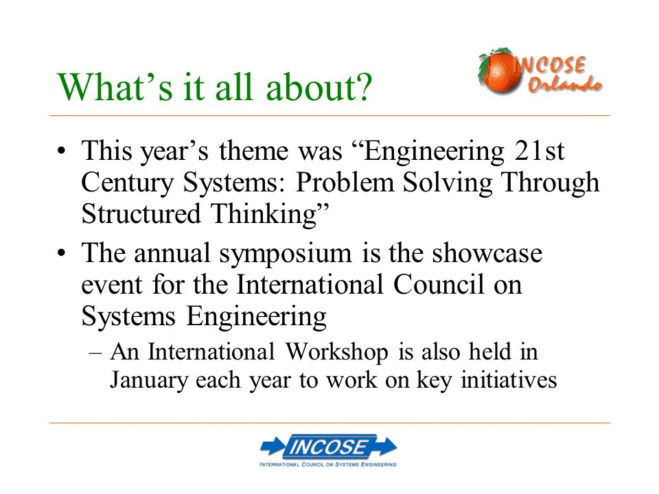 Whats it all about? This years theme was Engineering 21st Century Systems: Problem Solving Through Structured Thinking The annual symposium is the sho
