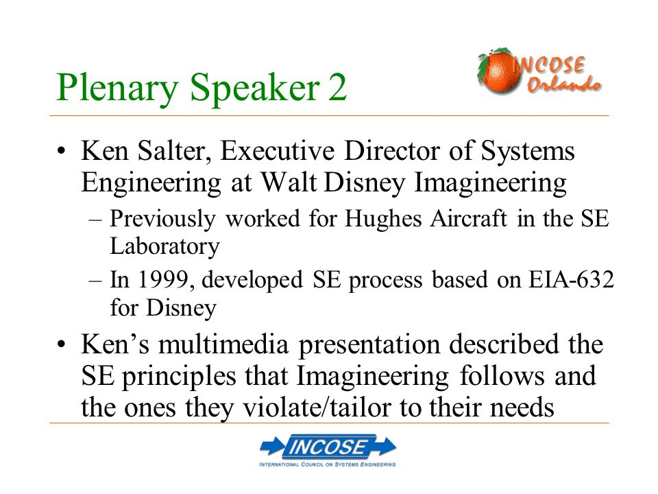 Ken Salter, Executive Director of Systems Engineering at Walt Disney Imagineering –Previously worked for Hughes Aircraft in the SE Laboratory –In 1999