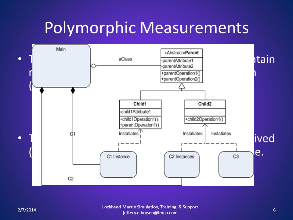 Polymorphic Measurements The # of components (or objects) that will contain references to abstract interfaces in the system (Aggregations). – This wil