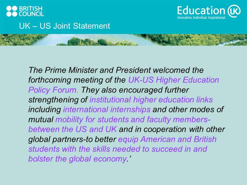UK – US Joint Statement The Prime Minister and President welcomed the forthcoming meeting of the UK-US Higher Education Policy Forum.