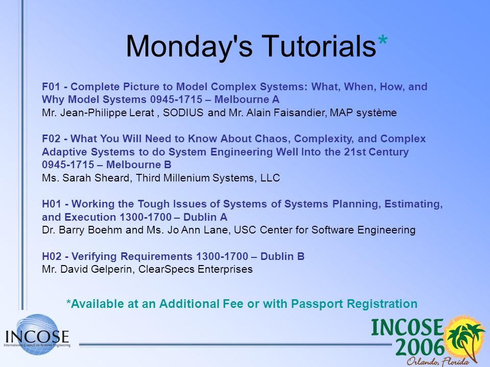 Monday's Tutorials* F01 - Complete Picture to Model Complex Systems: What, When, How, and Why Model Systems 0945-1715 – Melbourne A Mr. Jean-Philippe