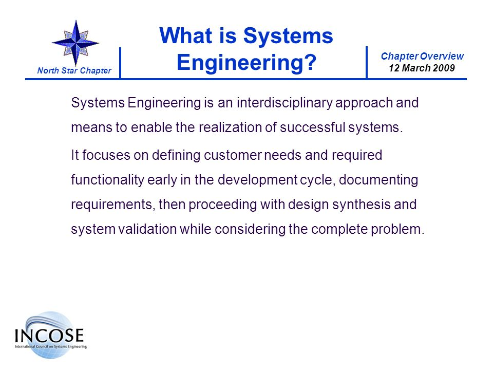 Chapter Overview 12 March 2009 North Star Chapter What is Systems Engineering.