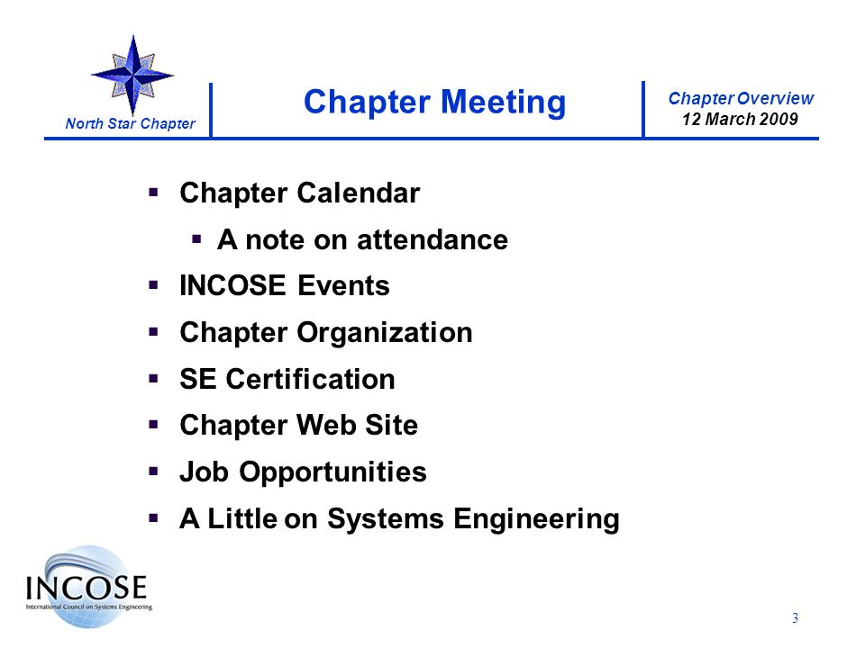 Chapter Overview 12 March 2009 North Star Chapter 3 Chapter Calendar A note on attendance INCOSE Events Chapter Organization SE Certification Chapter