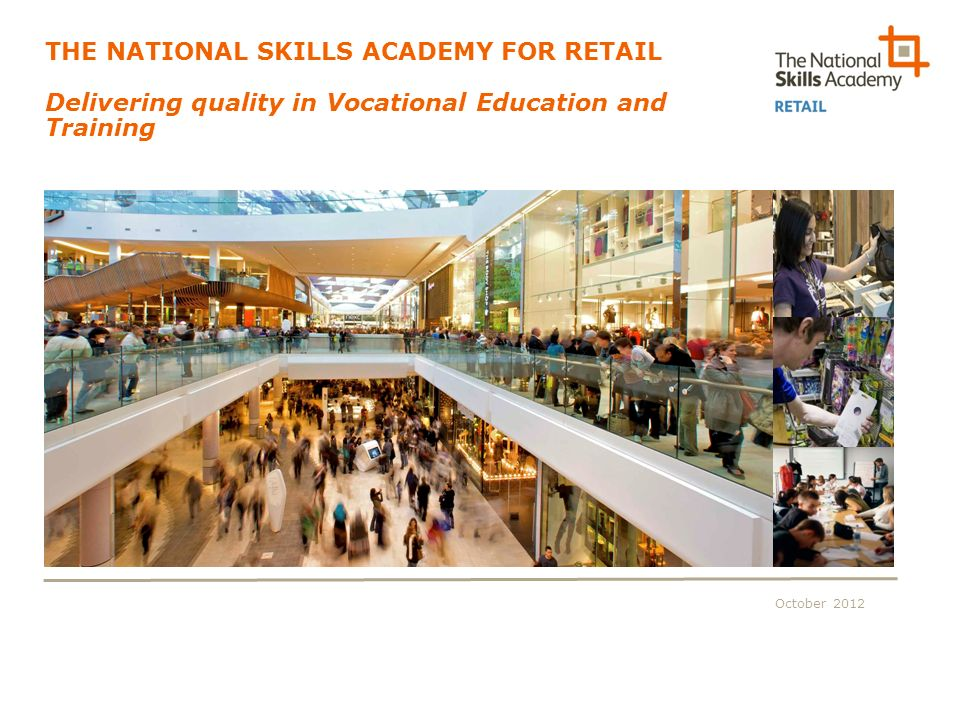 October 2012 THE NATIONAL SKILLS ACADEMY FOR RETAIL Delivering quality in Vocational Education and Training