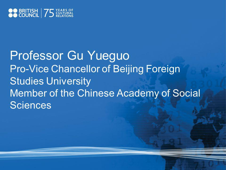 Professor Gu Yueguo Pro-Vice Chancellor of Beijing Foreign Studies University Member of the Chinese Academy of Social Sciences