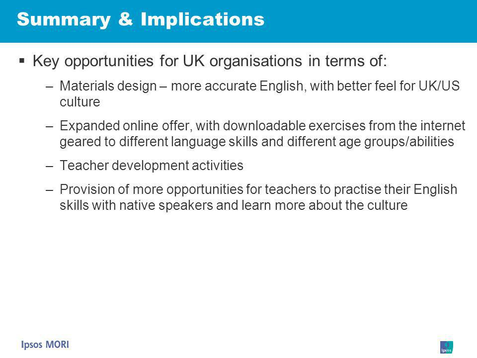 Key opportunities for UK organisations in terms of: –Materials design – more accurate English, with better feel for UK/US culture –Expanded online off