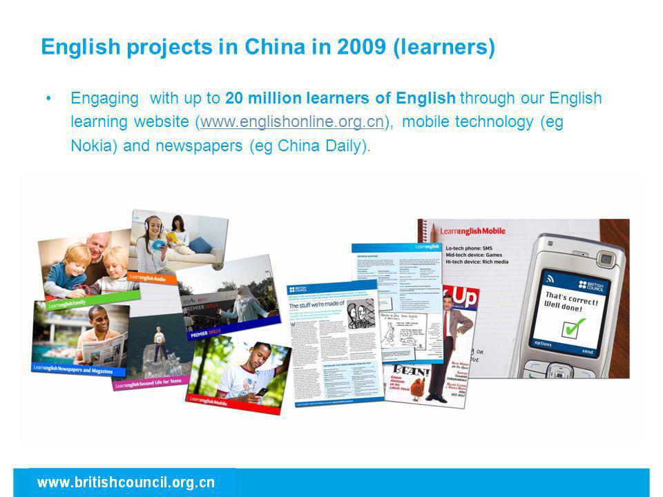 Engaging with up to 20 million learners of English through our English learning website (www.englishonline.org.cn), mobile technology (eg Nokia) and n
