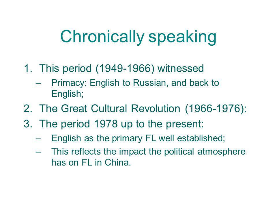 Chronically speaking 1.This period (1949-1966) witnessed –Primacy: English to Russian, and back to English; 2.The Great Cultural Revolution (1966-1976
