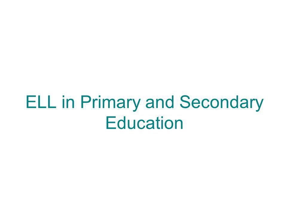 ELL in Primary and Secondary Education