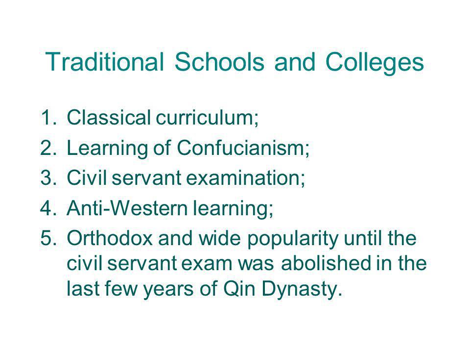 Traditional Schools and Colleges 1.Classical curriculum; 2.Learning of Confucianism; 3.Civil servant examination; 4.Anti-Western learning; 5.Orthodox