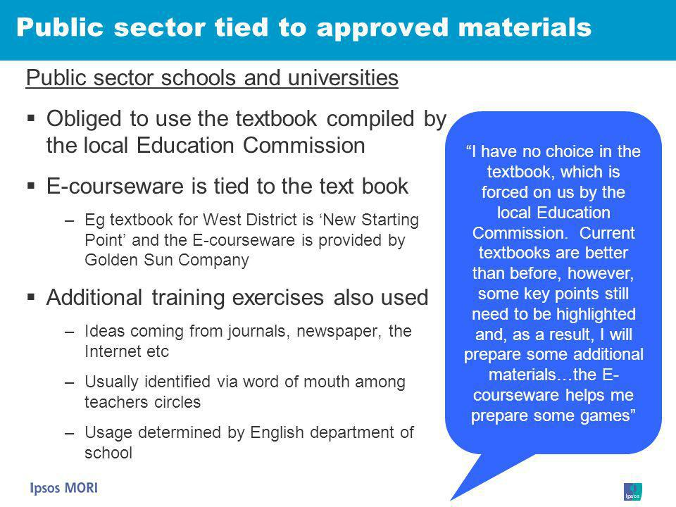 Public sector tied to approved materials Public sector schools and universities Obliged to use the textbook compiled by the local Education Commission