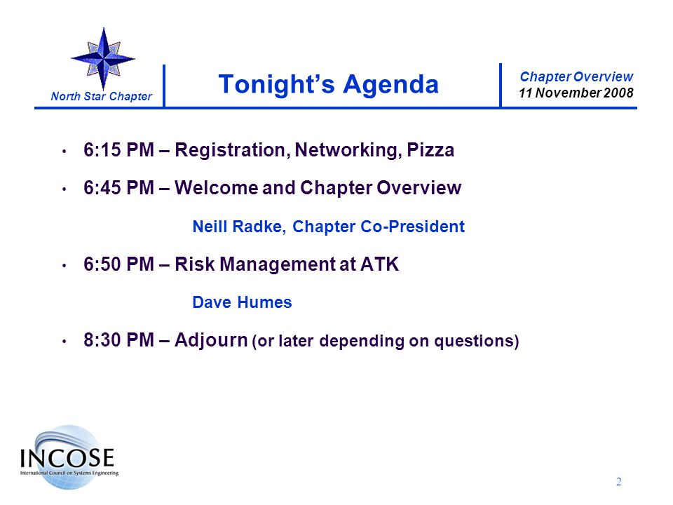 Chapter Overview 11 November 2008 North Star Chapter 2 Tonights Agenda 6:15 PM – Registration, Networking, Pizza 6:45 PM – Welcome and Chapter Overview Neill Radke, Chapter Co-President 6:50 PM – Risk Management at ATK Dave Humes 8:30 PM – Adjourn (or later depending on questions)