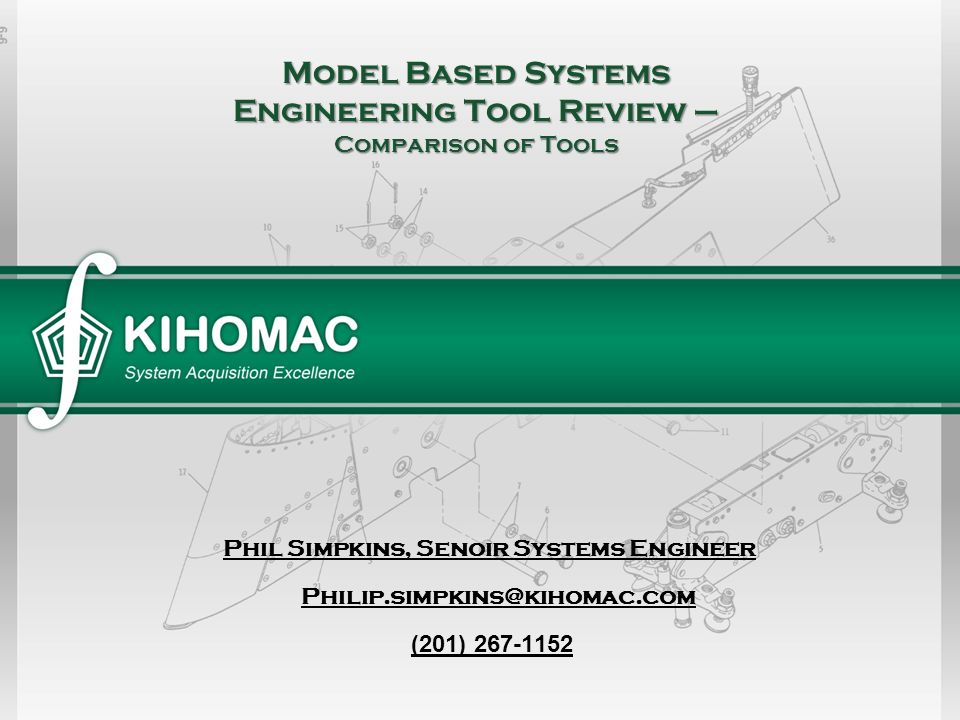 Model Based Systems Engineering Tool Review – Comparison of Tools (201) 267-1152 Phil Simpkins, Senoir Systems Engineer Philip.simpkins@kihomac.com